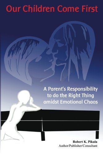 9781479199945: Our Children Come First: A Parents Responsibility To Do The Right Thing Admidst Emotional Chaos