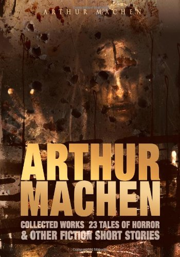 9781479200481: Arthur Machen Collected Works: 23 Tales of Horror & Other Fiction Short Stories