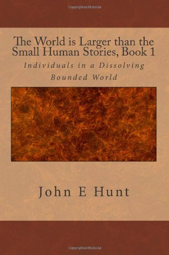 9781479201235: The World is Larger than the Small Human Stories, Book 1: Individuals in a Dissolving Bounded World