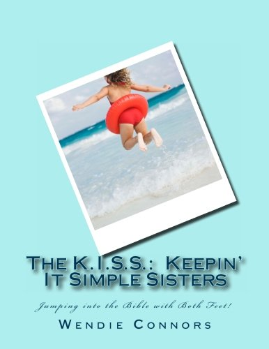 9781479202232: The KISS: Keepin' It Simple Sisters: Jumping into the Bible with Both Feet!