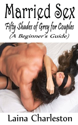 9781479202973: Married Sex: Fifty Shades of Grey for Couples