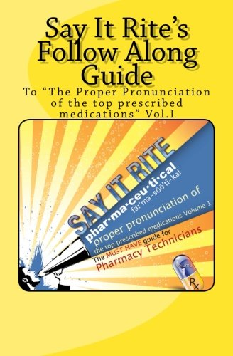 "Say It Rite's Follow Along Guide: To ""The proper pronunciation of the top prescribed ..."