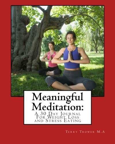 Meaningful Meditation:: A 30 Day Journal For Weight Loss and Emotional Eating: Trower, Terry
