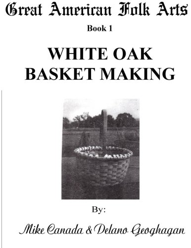 9781479208319: Great American Folk Arts Book 1 White Oak Basket Making (Volume 1)