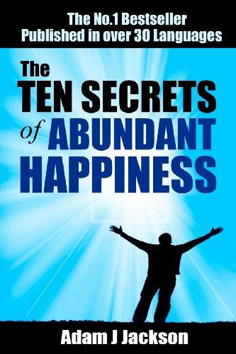 9781479210817: The TEN Secrets of Abundant Happiness: Ancient Wisdom For A Happier Life