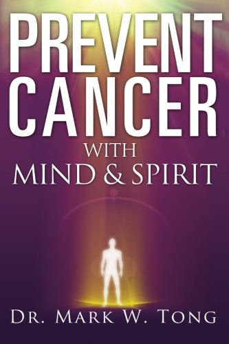 Prevent Cancer: With Mind & Spirit: Tong, Mark W.
