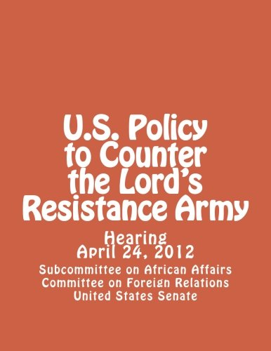 9781479212729: U.S. Policy to Counter the Lord's Resistance Army