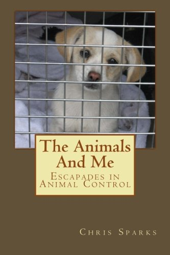 9781479213733: The Animals And Me: Escapades in Animal Control (Volume 1)