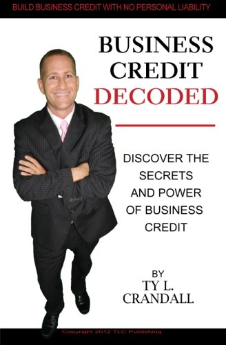 Business Credit Decoded: Discover the Secrets  And Power of  Business Credit: Crandall, Ty L.