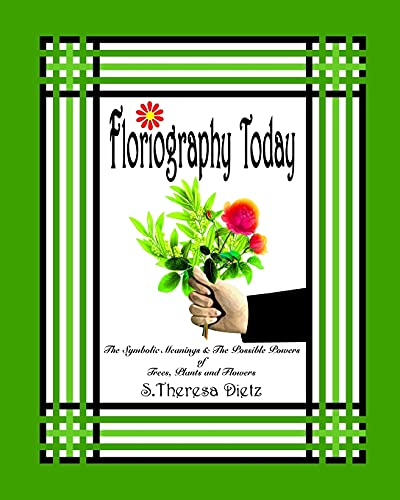 9781479216550: Floriography Today: The Symbolic Meanings & The Possible Powers of Trees, Plants and Flowers