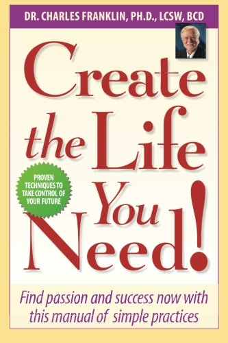 9781479219346: Create the Life You Need!: Find Passion and Success Now with This Manual of Simple Practices