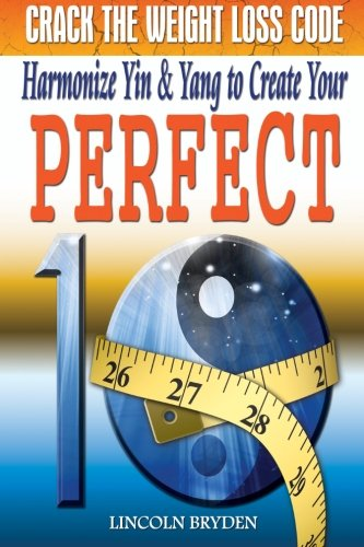 9781479221035: Crack the Weight Loss Code: Harmonize Yin & Yang to Create Your Perfect 10: Enjoy a Slimmer, Fitter, and Healthier YOU!
