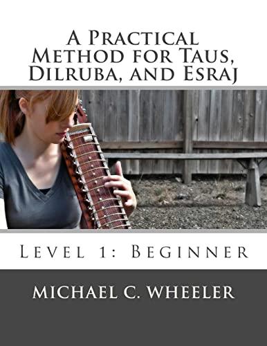 9781479221585: A Practical Method for Taus, Dilruba, and Esraj: Level 1: Beginner: Volume 1