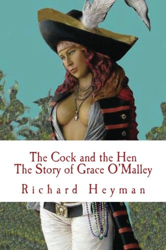 9781479221950: The Cock and the Hen, The Story of Grace O'Malley, The Irish Princess Pirate (Volume 1)