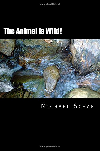 The Animal is Wild!: A Strange Theory of Light and Other Clear Matters: Michael Schaf