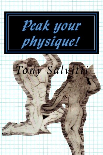9781479222469: Peak your physique!: The science of physique augmentation