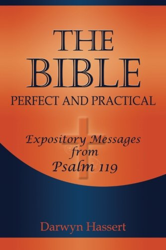 9781479222490: The Bible, Perfect and Practical: Expository Messages from Psalm 119 (Volume 1)