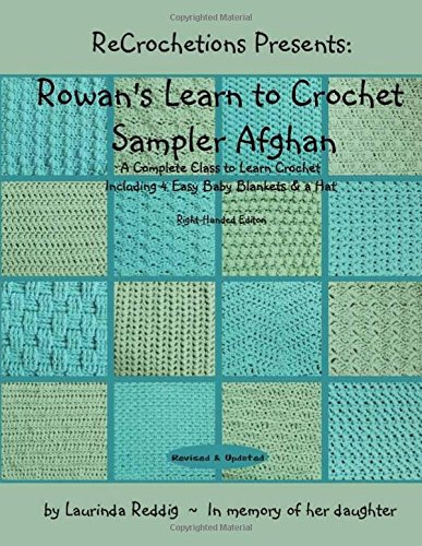 ReCrochetions Presents: Rowan's Learn to Crochet Sampler Afghan, Right-Handed Edition: Reddig,...