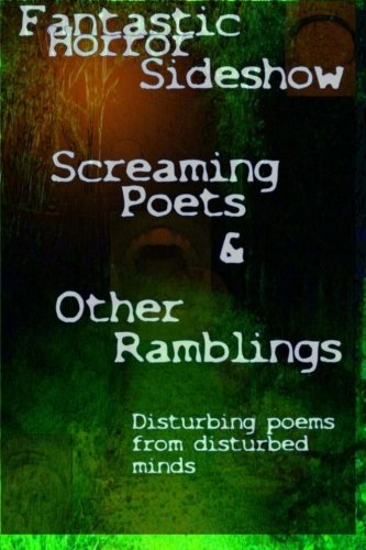 9781479226733: Screaming Poets and Other Ramblings: Fantastic Horror Sideshow (Volume 1)