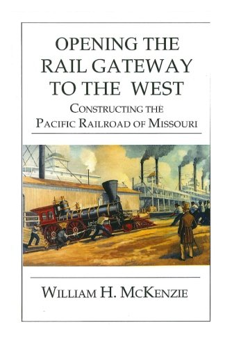 9781479227211: Opening The Rail Gateway To The West: Constructing Pacific Railway of Missouri: Constructing The Pacific Railroad of Missouri