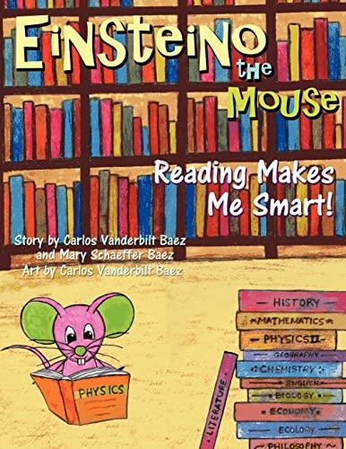Einsteino The Mouse: Reading Makes Me Smart! (Volume 1): Carlos Vanderbilt Baez