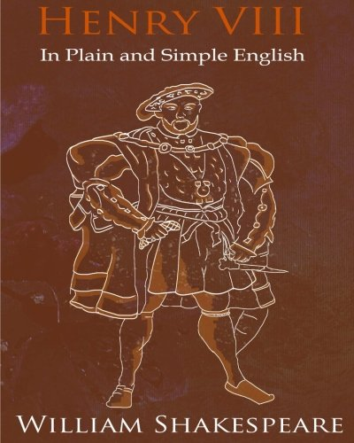 9781479229307: King Henry VIII In Plain and Simple English: A Modern Translation and the Original Version