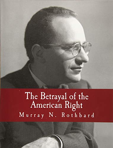 The Betrayal of the American Right (1479229512) by Murray N. Rothbard; Murray Rothbard