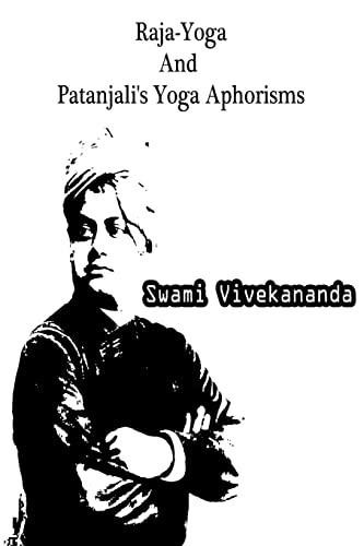Raja-Yoga And Patanjali's Yoga Aphorisms: Vivekananda, Swami