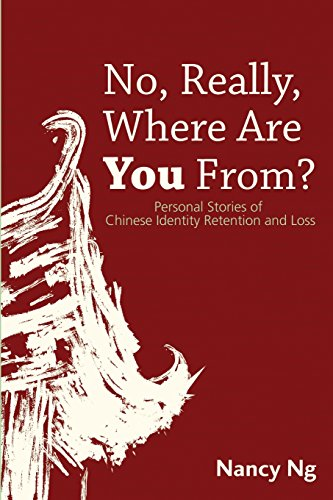 No, Really, Where Are You From?: Personal Stories of Chinese Identity Retention and Loss.