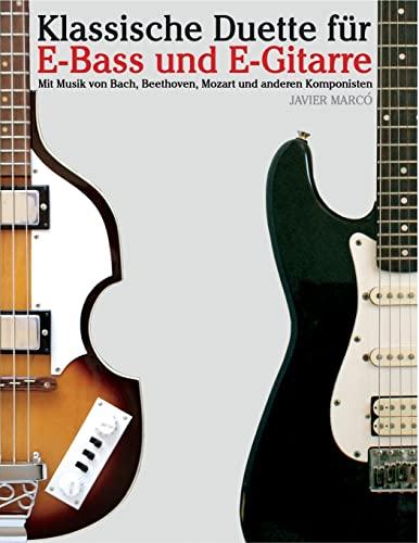 9781479232109: Klassische Duette für E-Bass und E-Gitarre: E-Bass für Anfänger. Mit Musik von Bach, Beethoven, Mozart und anderen Komponisten (In Noten und Tabulatur) (German Edition)