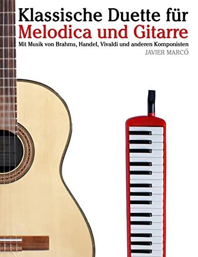 9781479232451: Klassische Duette f�r Melodica und Gitarre: Melodica f�r Anf�nger. Mit Musik von Brahms, Handel, Vivaldi und anderen Komponisten