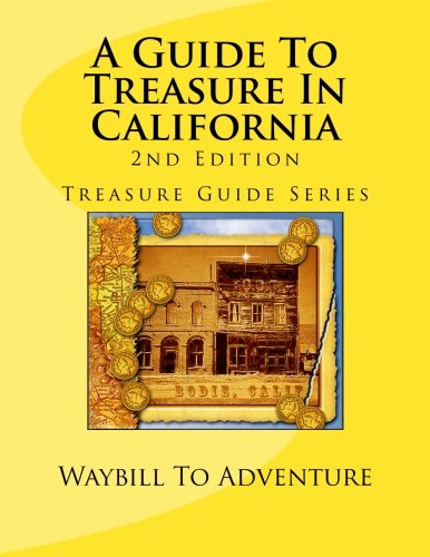 A Guide To Treasure In California, 2nd: Waybill To Adventure