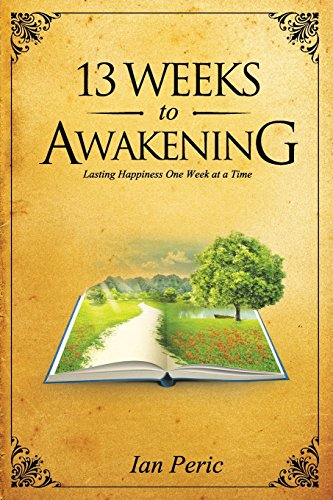 9781479234493: 13 Weeks to Awakening: Lasting Happiness, One Week at a Time (Volume 1)