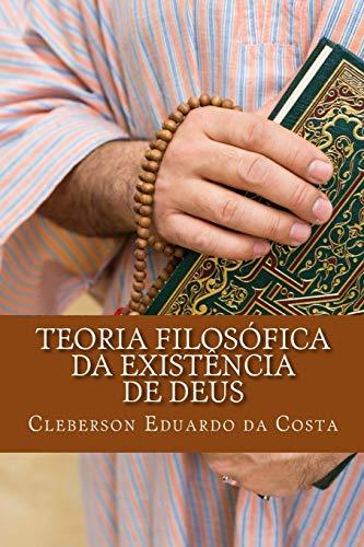 Teoria Filosofica Da Existencia de Deus (Paperback): Cleberson Eduardo Da