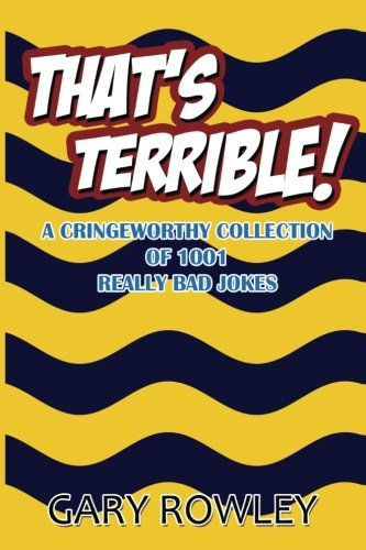 That's Terrible! A Cringeworthy Collection of 1001 Really Bad Jokes: Volume 1