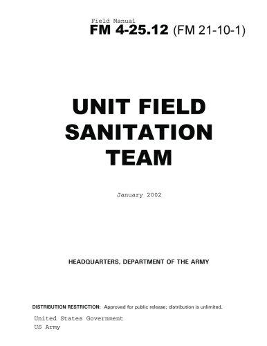 9781479243525: Field Manual FM 4-25.12 (FM 21-10-1) Unit Field Sanitation Team January 2002 US Army
