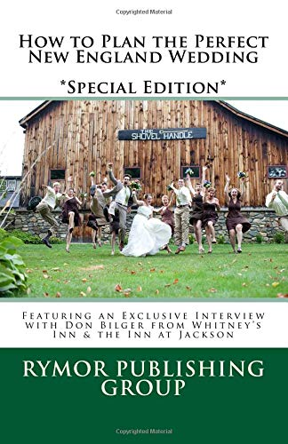 9781479243679: How to Plan the Perfect New England Wedding *Special Edition*: Featuring an Exclusive Interview with Don Bilger from Whitney's Inn & the Inn at Jackson