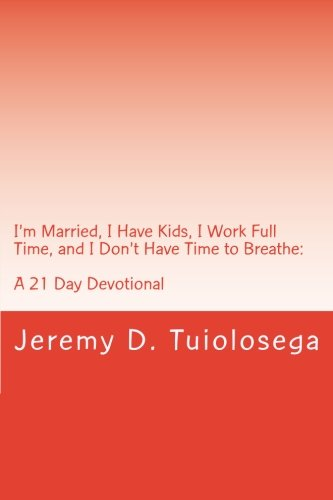 9781479243860: I Married, I Have Kids, I Work Full Time, and I Don't Have Time to Breathe: A 21 Day Devotional