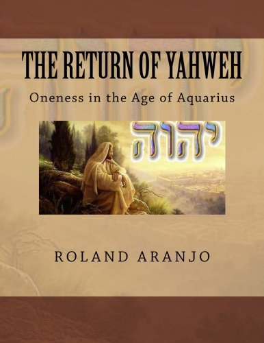 9781479245192: 1: The Return of Yahweh: Oneness in the Age of Aquarius (Volume 1)