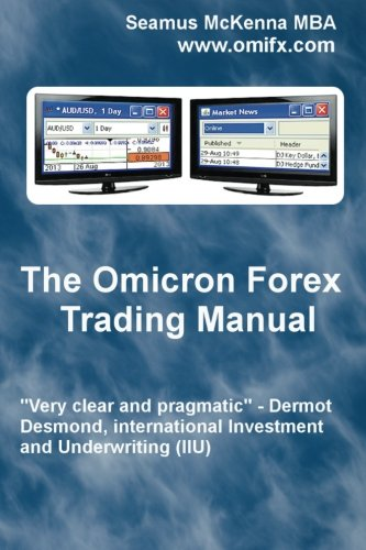 The Omicron Forex Trading Manual: Mr. Seamus A. McKenna MBA