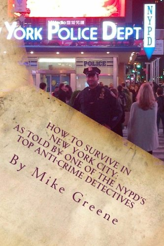 9781479247400: How to Survive in New York City: as told by one of the NYPD's top anti-crime Detectives