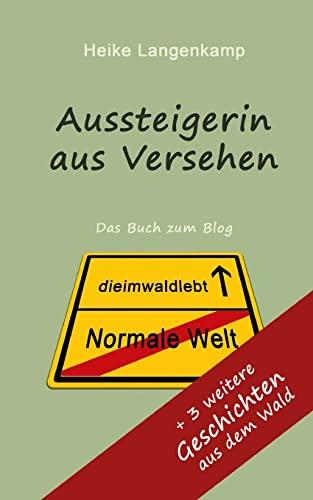 9781479248186: Aussteigerin aus Versehen + Geschichten aus dem Wald: Wahre Geschichten vom gluecklichen Leben mit der Einsamkeit und im Wald (German Edition)