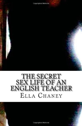 9781479249824: The Secret Sex Life of an English Teacher: with Tips on How to Give Life-Changing Head