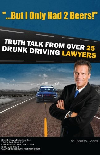"""9781479249893: """"But I Only Had 2 Beers!"""": Truth Talk from over 25 DUI Lawyers (Volume 1)"""