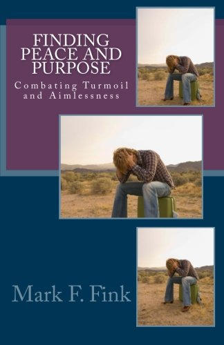 Finding Peace and Purpose: Combating Turmoil and Aimlessness (Finding Series): Fink, Mark F