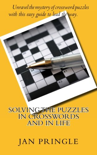 9781479255948: Solving the Puzzles in Crosswords and in Life: Unravel the mystery of crossword puzzles with this easy guide to show the way.