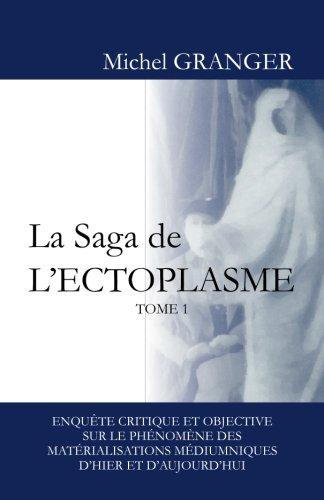 9781479256129: La Saga de l'ectoplasme - Tome 1: Enqu�te critique et objective sur le ph�nom�ne des mat�rialisations m�diumniques d'hier et d'aujourd'hui
