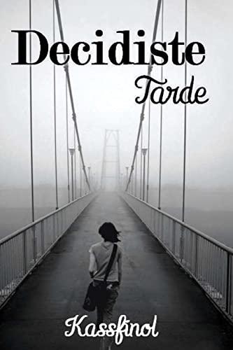 9781479257508: Decidiste tarde (Spanish Edition)