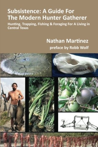 Subsistence: A Guide For The Modern Hunter Gatherer: Hunting, Trapping, Fishing & Foraging for ...