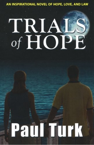Trials of Hope: An Inspirational Novel of Hope, Love, and Law: Paul Turk